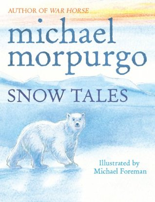 Snow Tales  by  Michael Morpurgo