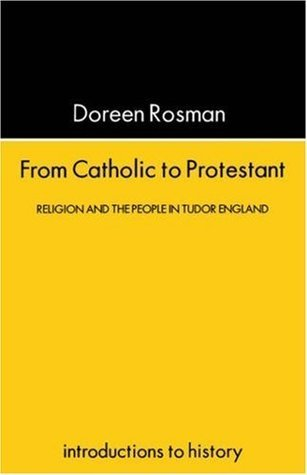 From Catholic To Protestant: Religion and the People in Tudor and Stuart England  by  Doreen Margaret Rosman