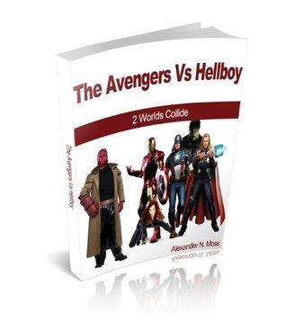 THE AVENGERS VS HELLBOY: 2 WORLDS COLLIDE Alexander Moss