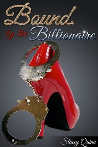 Bound the Billionaire  by  Stacey Quinn