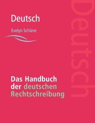 Das Handbuch der deutschen Rechtschreibung  by  Evelyn Schärer