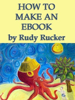 How To Make An Ebook  by  Rudy Rucker
