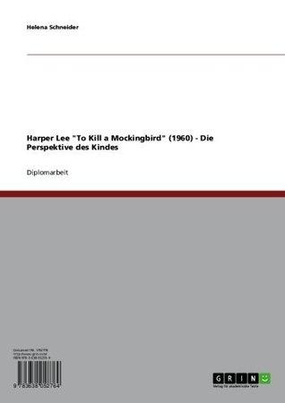Harper Lee To Kill a Mockingbird (1960) - Die Perspektive des Kindes (German Edition)  by  Helena Schneider