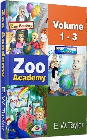 Zoo Academy (Volume 1-3): Edition Bilingue Français-Anglais/Bilingual Childrens Book French/English (Zoo Academy - Bilingual French/English)  by  E.W. Taylor