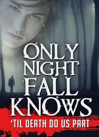 Only Nightfall Knows: Til Death Do Us Part   Book 3 Lisa Danzel