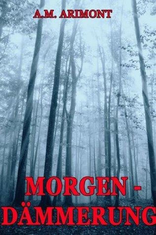 Morgendämmerung - Eine Horror-Kurzgeschichte A.M. Arimont