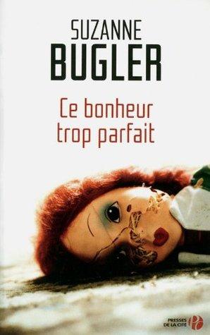 Ce bonheur trop parfait  by  Suzanne Bugler