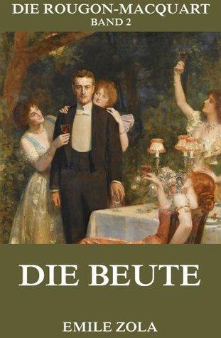 Die Beute: Erweiterte Ausgabe Émile Zola