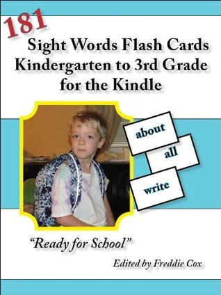181 Sight Words Flash Cards: Kindergarten to 3rd Grade for the Kindle (Ready for School Series) Freddie Cox