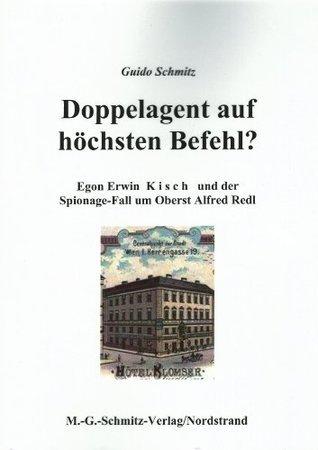 Doppelagent auf höchsten Befehl?  Egon Erwin Kisch und der Spionage-Fall um Oberst Alfred Redl  by  Manfred-Guido Schmitz