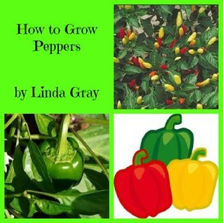 How to Grow Peppers  by  Linda Gray