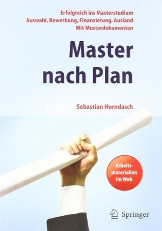 Master nach Plan. Erfolgreich ins Masterstudium: Auswahl, Bewerbung, Finanzierung, Auslandsstudium, mit Musterdokumenten  by  Sebastian Horndasch