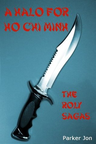 A Halo For Ho Chi Minh (The Roly Sagas) Parker Jon