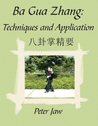 Ba Gua Zhang: Techniques and Application Peter Jaw