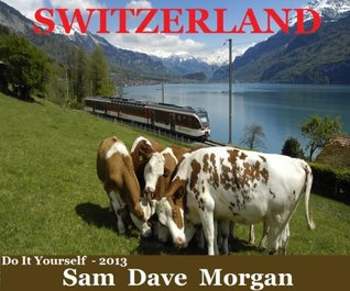 Switzerland: Do It Yourself Vacations (DIY Series)  by  Sam Dave Morgan