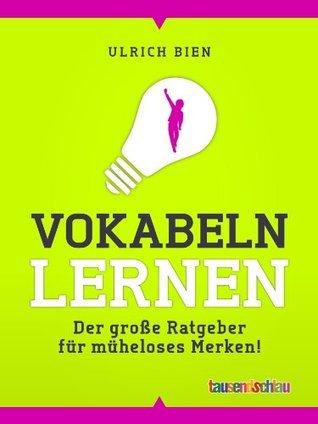 Vokabeln lernen - Der große Ratgeber für müheloses Merken!  by  Ulrich Bien