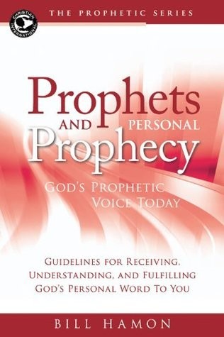 Prophets and Personal Prophecy: Gods Prophetic Voice Today: Guidelines for Receiving, Understanding, and Fulfilling Gods Personal Word to You Bill Hamon