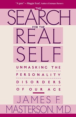 Search For The Real Self: Unmasking The Personality Disorders Of Our Age James F. Masterson