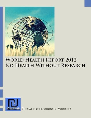 World Health Report 2012: No Health Without Research  by  Samuel Barrack