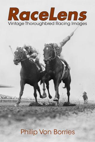 Racelens: Vintage Thoroughbred Racing Images  by  Philip Von Borries