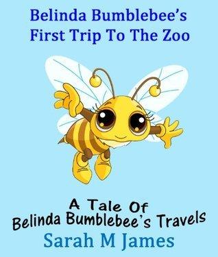 Belinda Bumblebees First Trip To The Zoo Sarah M. James