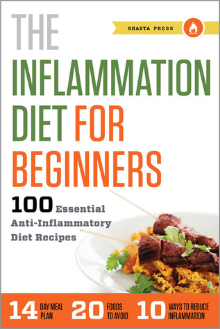 The Inflammation Diet for Beginners: 100 Essential Anti-Inflammatory Diet Recipes  by  Callisto Media