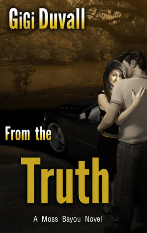 From the Truth (Moss Bayou, #3) GiGi Duvall