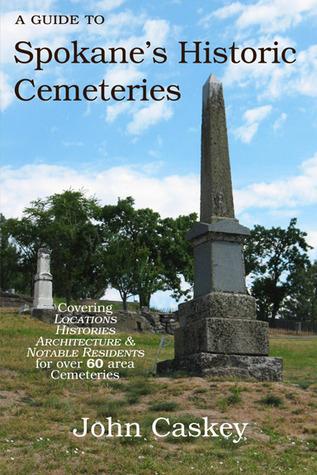 A Guide to Spokanes Historic Cemeteries  by  John Caskey