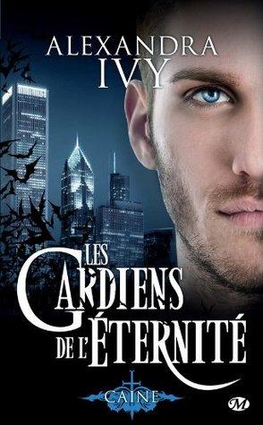 Caine: Les Gardiens de léternité, T9 (Bit-Lit) Alexandra Ivy
