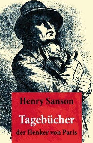 Tagebücher der Henker von Paris: (1685 - 1847) (German Edition)  by  Henry Sanson