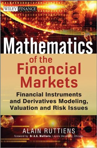 Mathematics of the Financial Markets: Financial Instruments and Derivatives Modelling, Valuation and Risk Issues (The Wiley Finance Series) Alain Ruttiens