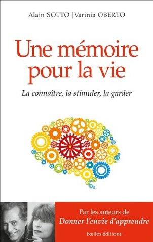 Une mémoire pour la vie:La connaitre, la stimuler, la garder  by  Alain Sotto