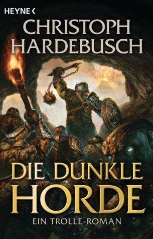 Die dunkle Horde: Ein Trolle-Roman  by  Christoph Hardebusch