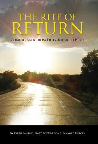 The Rite of Return: Coming Back from Duty-Induced PTSD  by  Karen M. Lansing