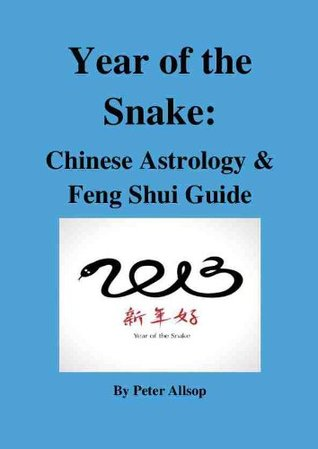 Year of the Snake: Chinese Astrology & Feng Shui Guide  by  Peter Allsop