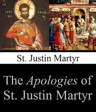 The Apologies of St. Justin Martyr (Annotated) Justin Martyr