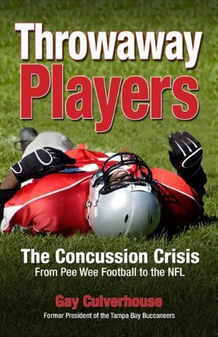 Throwaway Players: Concussion Crisis From Pee Wee Football to the NFL  by  Gay Culverhouse