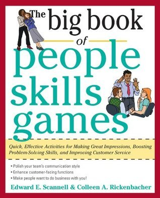 The Big Book of People Skills Games : Quick, Effective Activities for Making Great Impressions, Boosting Problem-Solving Skills and Improving Customer Service (Big Book Series)  by  Edward Scannell