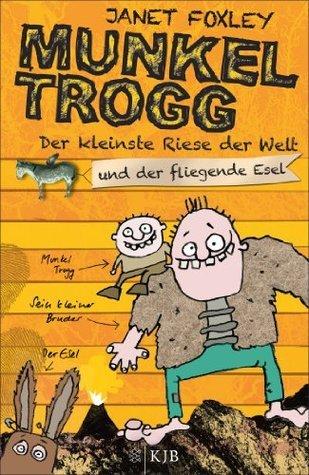 Munkel Trogg: Der kleinste Riese der Welt und der fliegende Esel  by  Janet Foxley