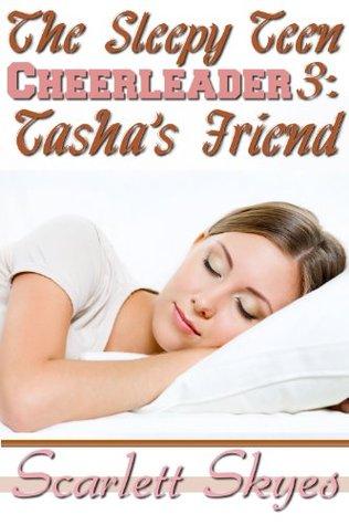The Sleepy Teen Cheerleader 3: Tashas Friend  by  Scarlett Skyes