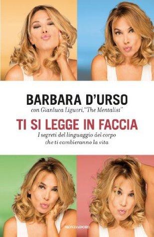 Ti si legge in faccia: I segreti del linguaggio del corpo che ti cambieranno la vita Barbara DUrso