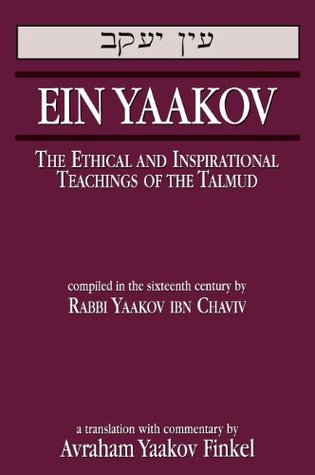 Ein Yaakov: The Ethical and Inspirational Teachings of the Talmud  by  Avraham Yaakov Finkel