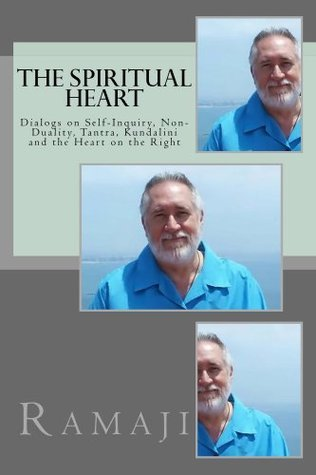 The Spiritual Heart: Dialogs on Self-Inquiry, Non-Duality, Tantra, Kundalini and the Heart on the Right Ramaji