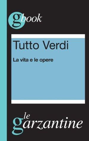 Tutto Verdi. La vita e le opere (Garzantine gbook) (Italian Edition)  by  Redazioni Garzanti