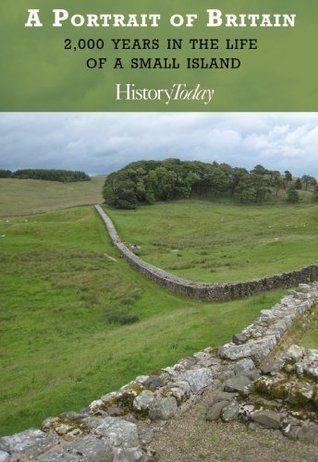 A Portrait of Britain: 2,000 Years in the Life of a Small Island  by  History Today