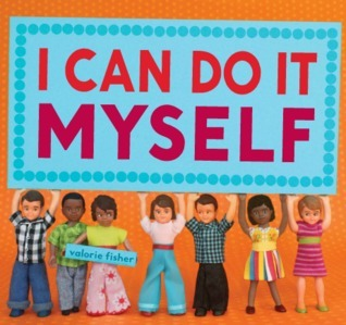 I Can Do It Myself Valorie Fisher