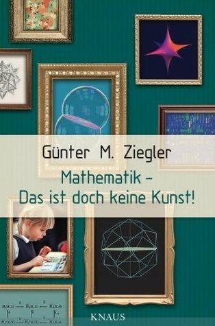 Mathematik - Das ist doch keine Kunst!  by  Günter M. Ziegler