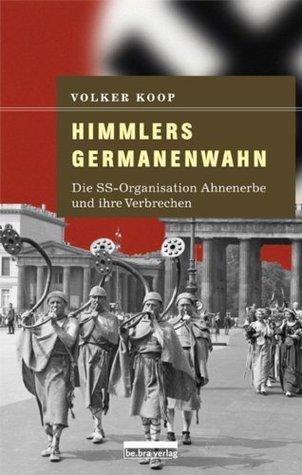 Himmlers Germanenwahn: Die SS-Organisation Ahnenerbe und ihre Verbrechen  by  Volker Koop