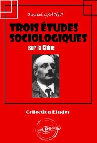 Trois études sociologiques sur la Chine (Asie et Chine : romans, contes et études) Marcel Granet