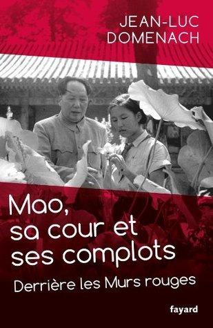 Mao, Sa Cour Et Ses Complots: Derriere Les Murs Rouges  by  Jean-Luc Domenach